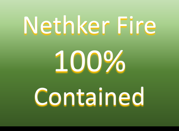 The Nethker Fire is 100% Contained.