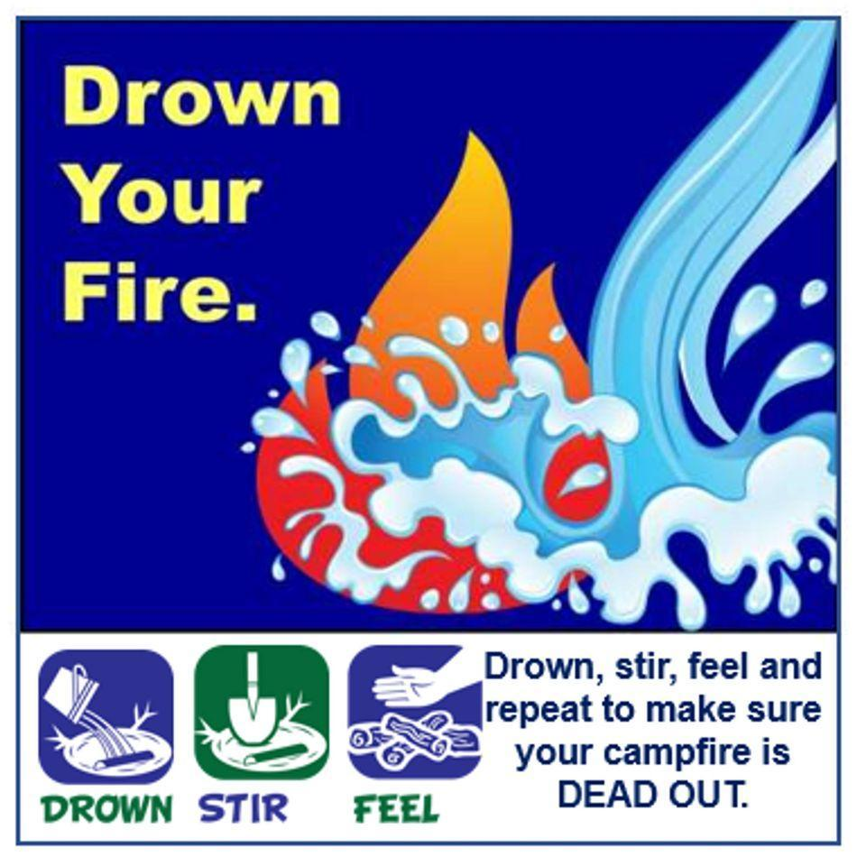 Drown, stir, feel and repeat to make sure your fire is DEAD OUT!